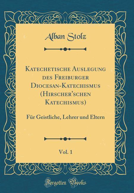 Katechetische Auslegung des Freiburger Diocesan...