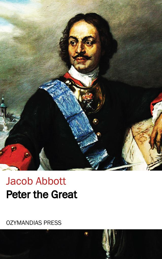 Peter the Great als eBook von Jacob Abbott