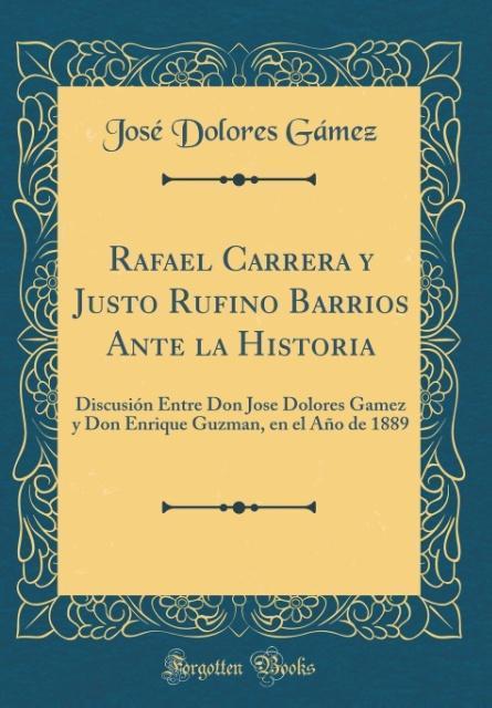 Rafael Carrera y Justo Rufino Barrios Ante la Historia