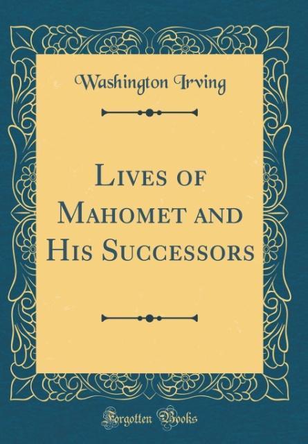 Lives of Mahomet and His Successors (Classic Reprint)