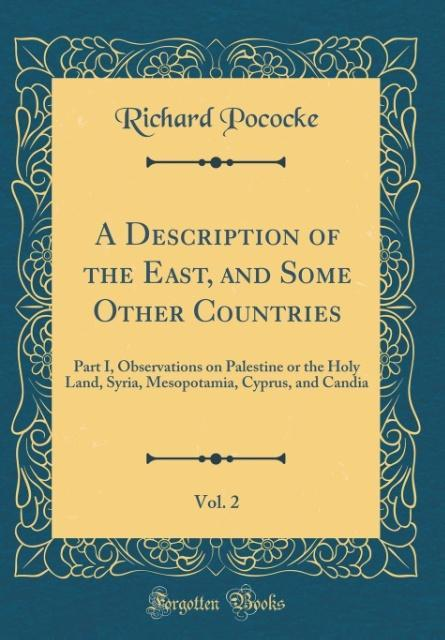 A Description of the East, and Some Other Countries, Vol. 2