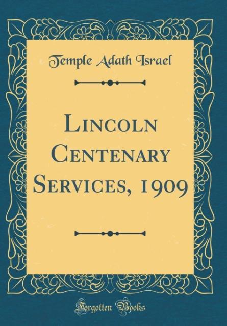 Lincoln Centenary Services, 1909 (Classic Reprint)