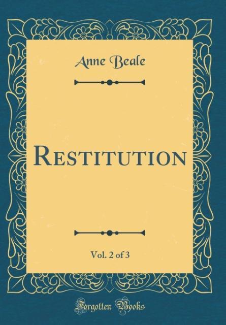 Restitution, Vol. 2 of 3 (Classic Reprint)