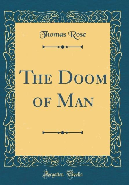 The Doom of Man (Classic Reprint)