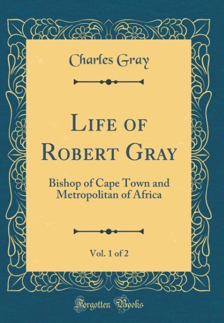 Life of Robert Gray, Vol. 1 of 2