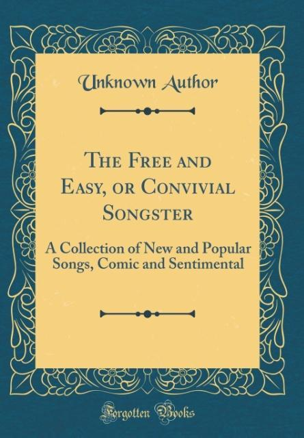 The Free and Easy, or Convivial Songster