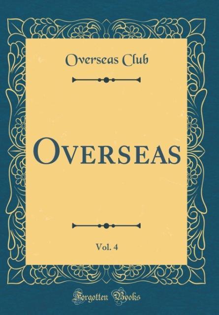 Overseas, Vol. 4 (Classic Reprint)