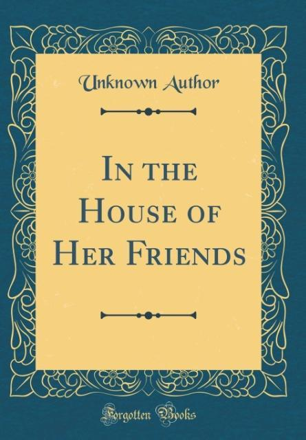In the House of Her Friends (Classic Reprint)
