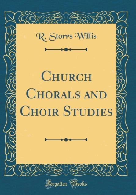 Church Chorals and Choir Studies (Classic Reprint)