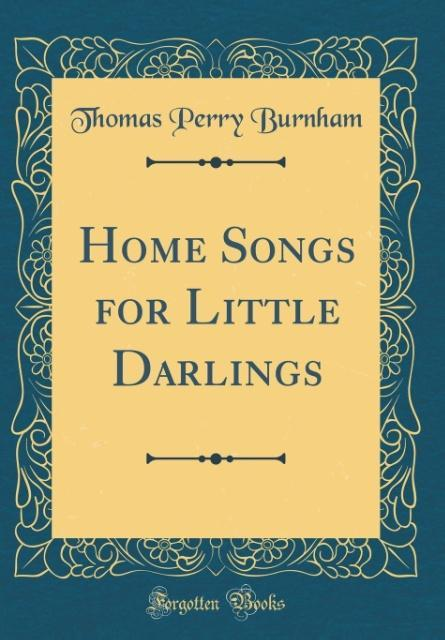 Home Songs for Little Darlings (Classic Reprint)