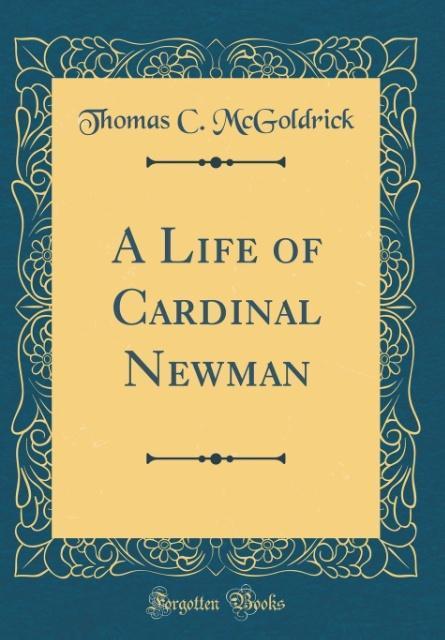 A Life of Cardinal Newman (Classic Reprint)
