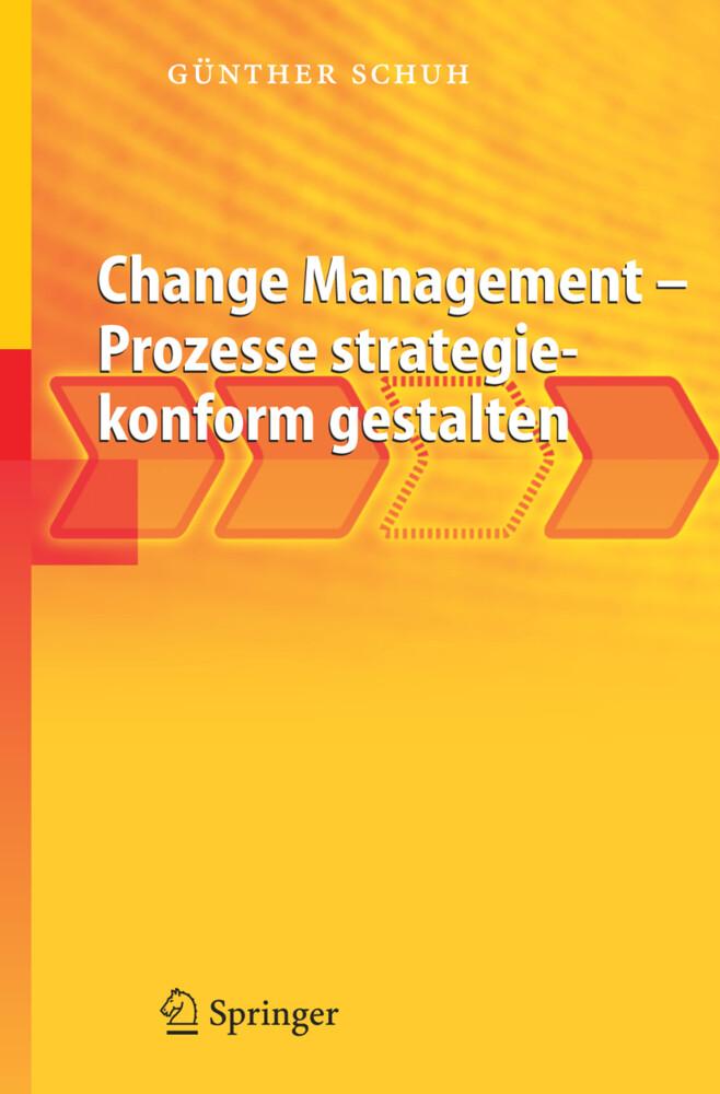 Change Management - Prozesse strategiekonform gestalten als Buch von Günther Schuh
