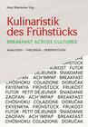 Kulinaristik des Frühstücks / Breakfast Across Cultures