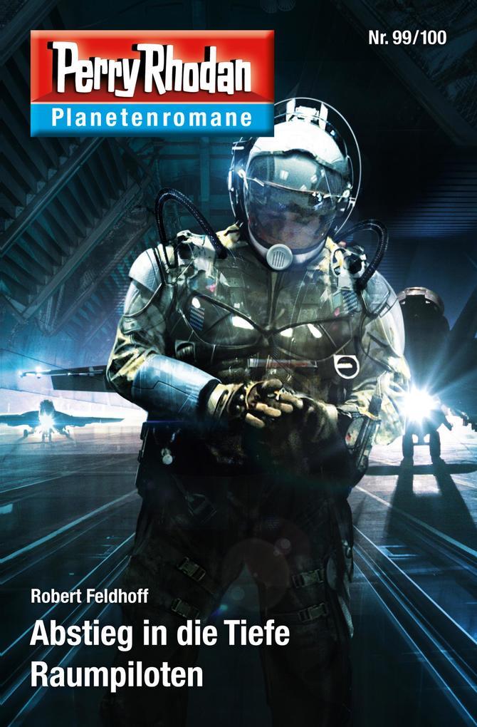 Planetenroman 99 + 100: Abstieg in die Tiefe / Raumpiloten als eBook