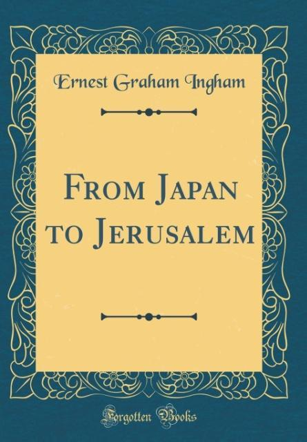 From Japan to Jerusalem (Classic Reprint)