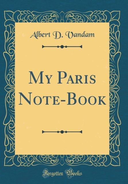 My Paris Note-Book (Classic Reprint)