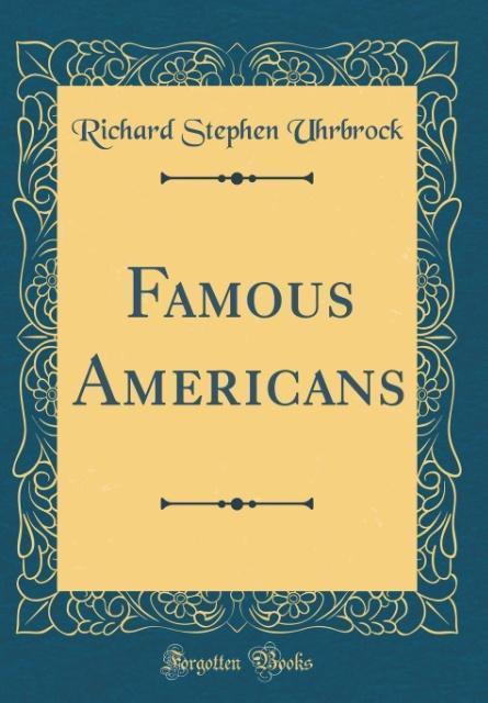 Famous Americans (Classic Reprint)