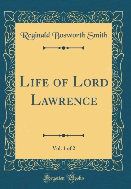 Life of Lord Lawrence, Vol. 1 of 2 (Classic Reprint)