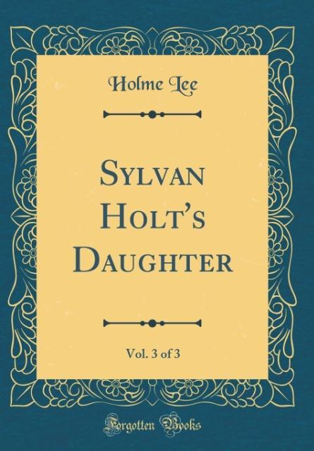 Sylvan Holt's Daughter, Vol. 3 of 3 (Classic Reprint)