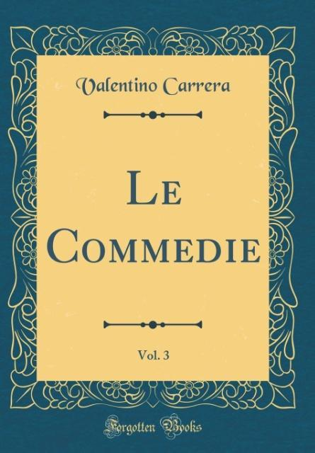 Le Commedie, Vol. 3 (Classic Reprint)