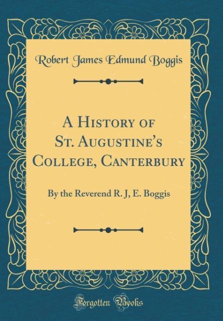 A History of St. Augustine´s College, Canterbury als Buch von Robert James Edmund Boggis - Forgotten Books