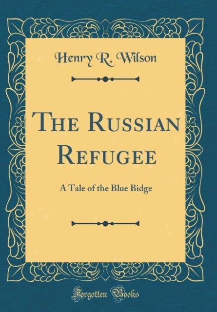 The Russian Refugee als Buch von Henry R. Wilson