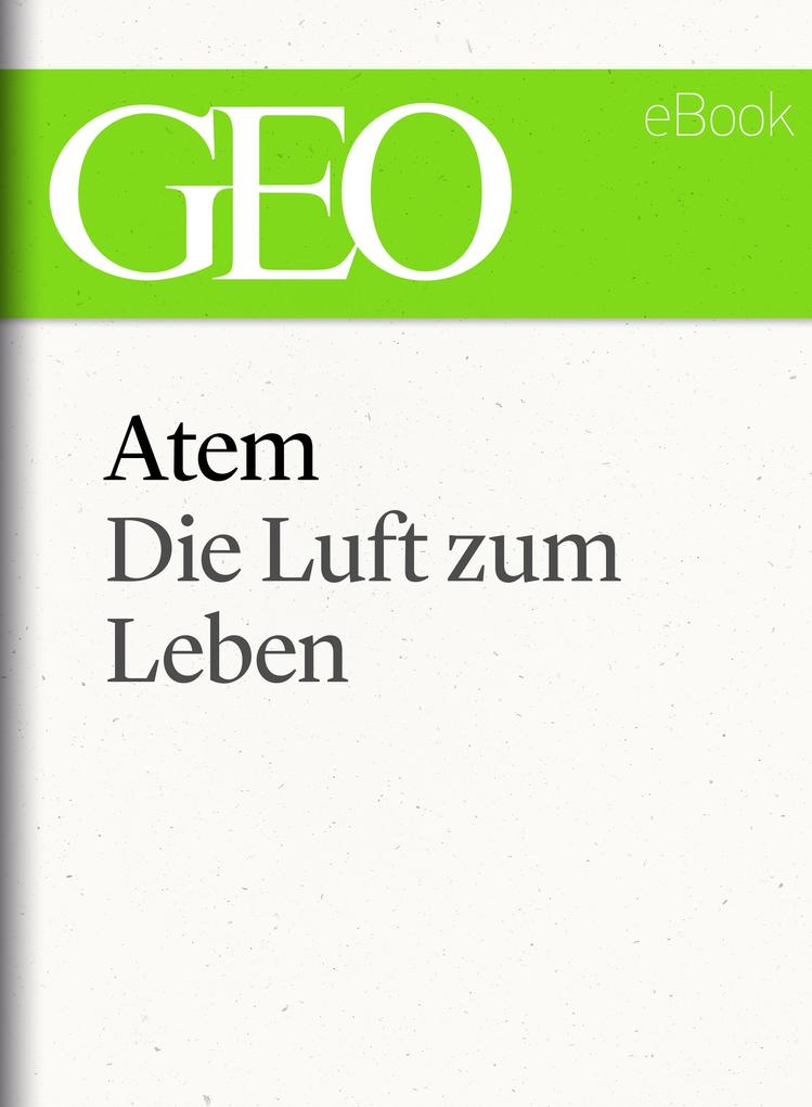 Atem: Die Luft zum Leben (GEO eBook Single) als eBook