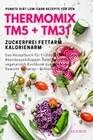 Punkte Diät Low-Carb Rezepte für den Thermomix TM5 + TM31 Zuckerfrei Fettarm Kalorienarm Das Rezeptbuch für Frühstück