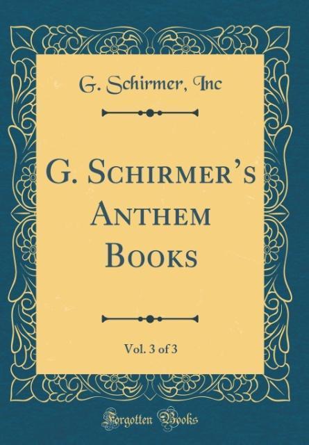 G. Schirmer's Anthem Books, Vol. 3 of 3 (Classic Reprint) als Buch von G. Schirmer Inc