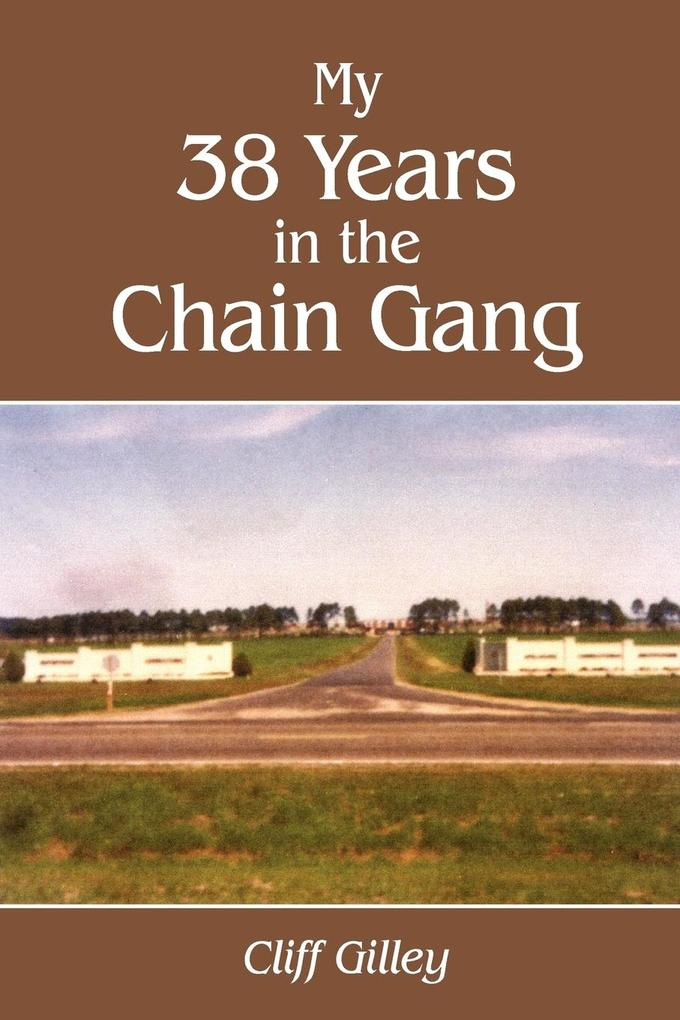 My 38 Years in the Chain Gang als Taschenbuch