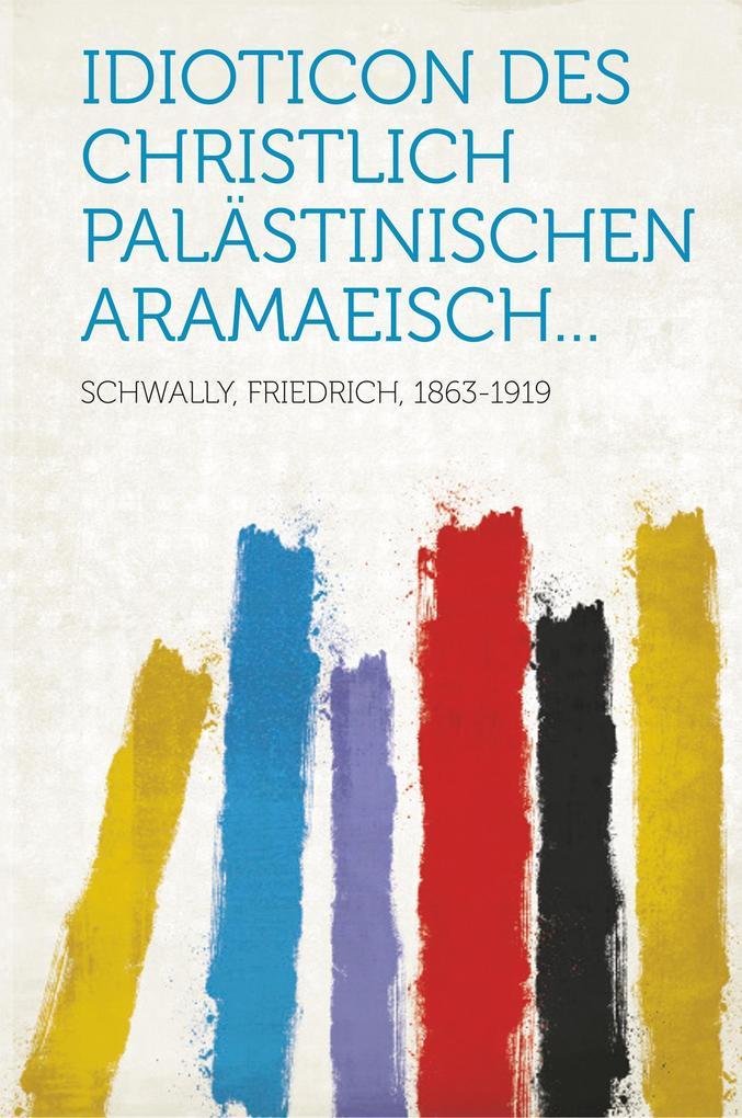 Idioticon des christlich palästinischen Aramaeisch... als Taschenbuch von Friedrich Schwally