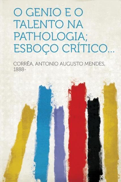 O genio e o talento na pathologia; esboço crítico... als Taschenbuch von