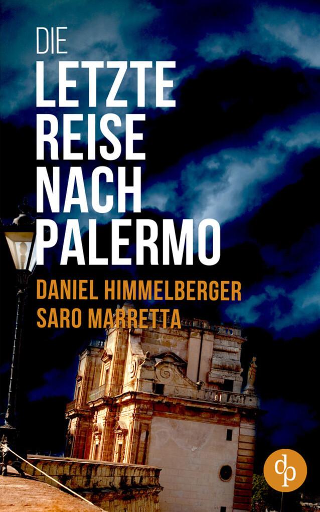Die letzte Reise nach Palermo (Krimi) als eBook von Daniel Himmelberger, Saro Marretta