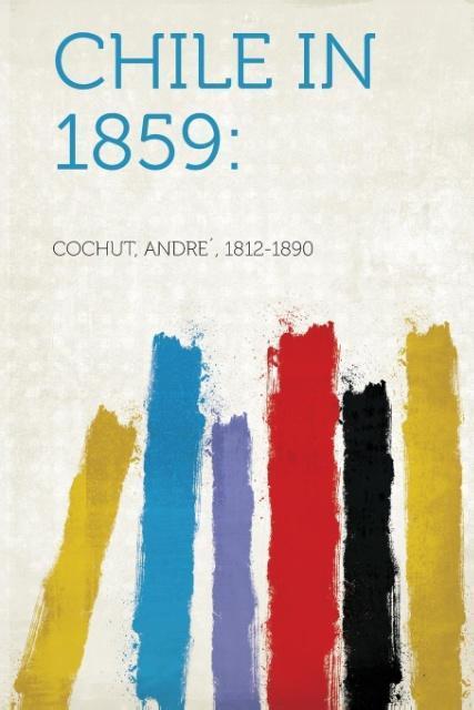 Chile in 1859 als Taschenbuch von Andre´ Cochut
