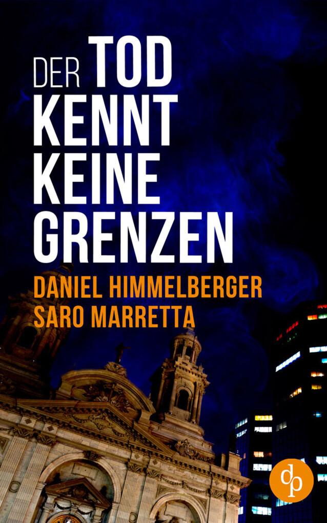 Der Tod kennt keine Grenzen (Krimi) als eBook von Daniel Himmelberger, Saro Marretta