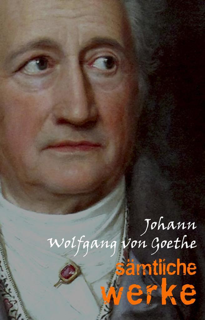 Johann Wolfgang von Goethe: Sämtliche Werke als eBook