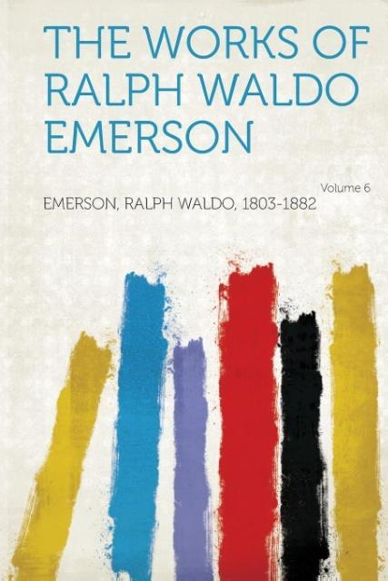 The Works of Ralph Waldo Emerson Volume 6 als T...