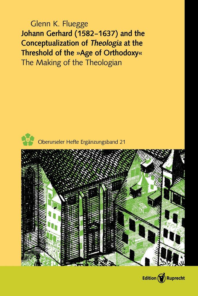 Johann Gerhard (1582-1637) and the Conceptualization of Theologia at the Threshold of the »Age of Orthodoxy« als eBook