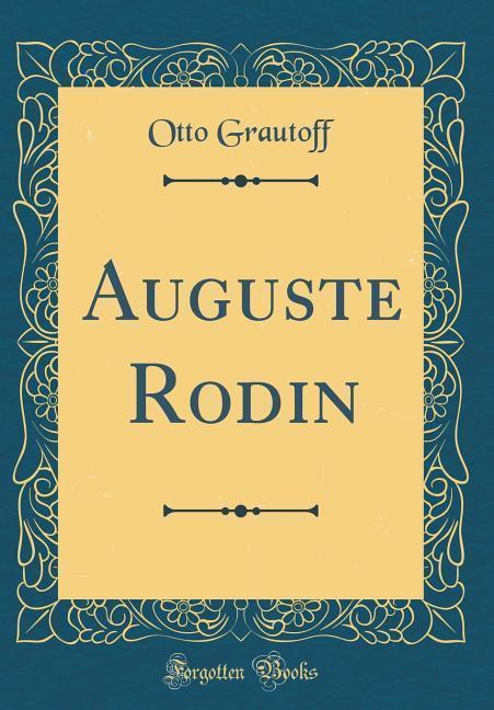 Auguste Rodin (Classic Reprint)