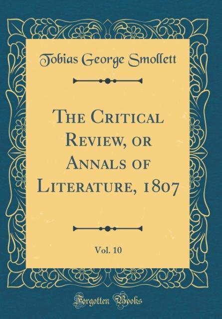 The Critical Review, or Annals of Literature, 1807, Vol. 10 (Classic Reprint) als Buch von Tobias George Smollett