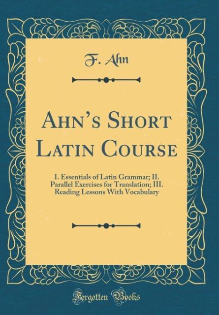 Ahn´s Short Latin Course als Buch von F. Ahn