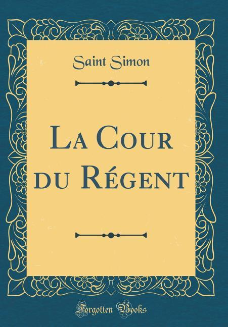 La Cour du Régent (Classic Reprint)