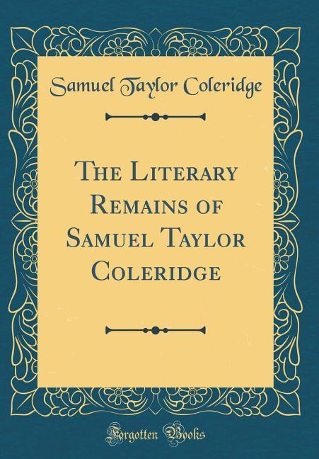 The Literary Remains of Samuel Taylor Coleridge (Classic Reprint)