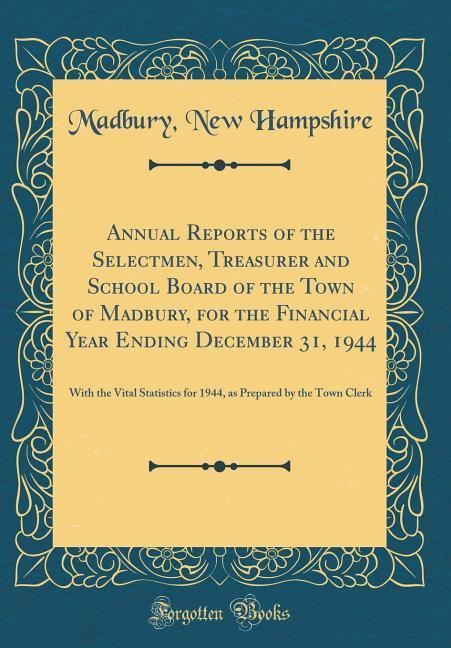 Annual Reports of the Selectmen, Treasurer and School Board of the Town of Madbury, for the Financial Year Ending Decemb
