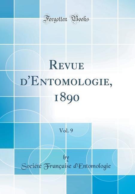 Revue d´Entomologie, 1890, Vol. 9 (Classic Repr...
