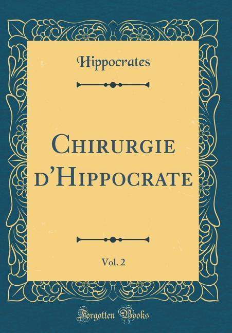 Chirurgie d'Hippocrate, Vol. 2 (Classic Reprint)