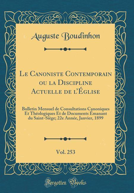 Le Canoniste Contemporain ou la Discipline Actuelle de l'Église, Vol. 253