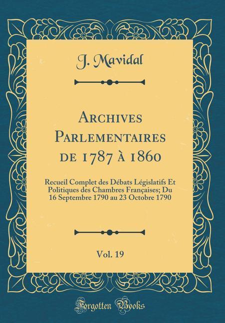 Archives Parlementaires de 1787 à 1860, Vol. 19