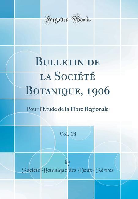 Bulletin de la Société Botanique, 1906, Vol. 18