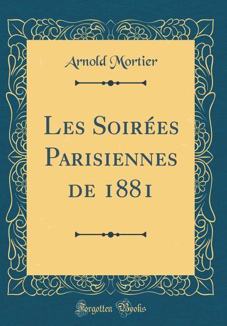 Les Soirées Parisiennes de 1881 (Classic Reprint)